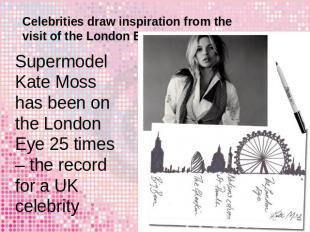 Celebrities draw inspiration from the visit of the London Eye Supermodel Kate Mo
