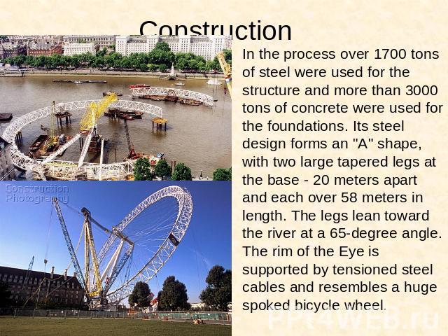 Construction In the process over 1700 tons of steel were used for the structure and more than 3000 tons of concrete were used for the foundations. Its steel design forms an