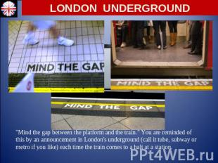 "LONDON UNDERGROUND ""Mind the gap between the platform and the train."" You are re"