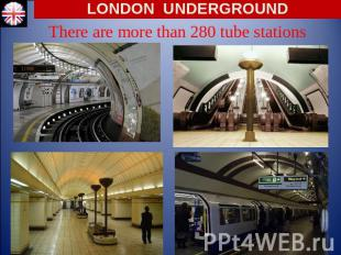 LONDON UNDERGROUND There are more than 280 tube stations