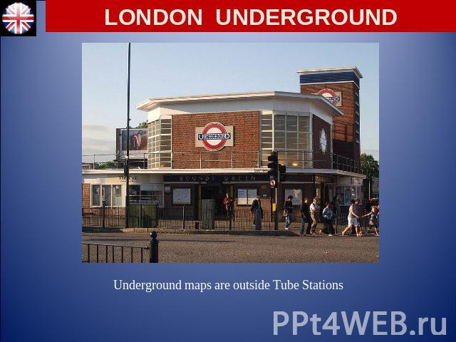 LONDON UNDERGROUND Underground maps are outside Tube Stations