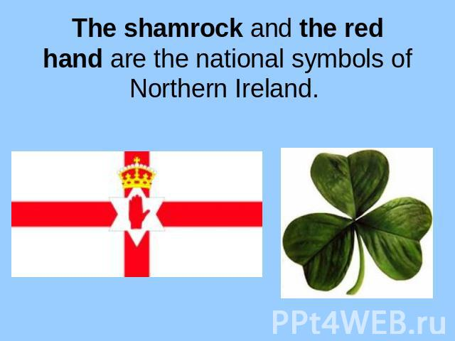 The shamrock and the red hand are the national symbols of Northern Ireland