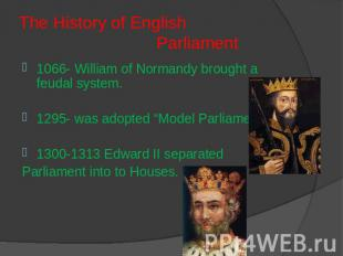 The History of English Parliament 1066- William of Normandy brought a feudal sys