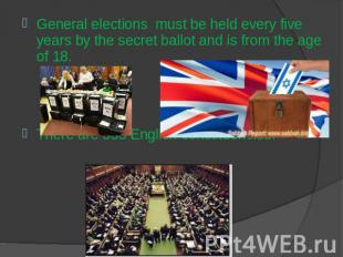 General elections must be held every five years by the secret ballot and is from