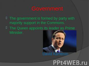 Government The government is formed by party with majority support in the Common