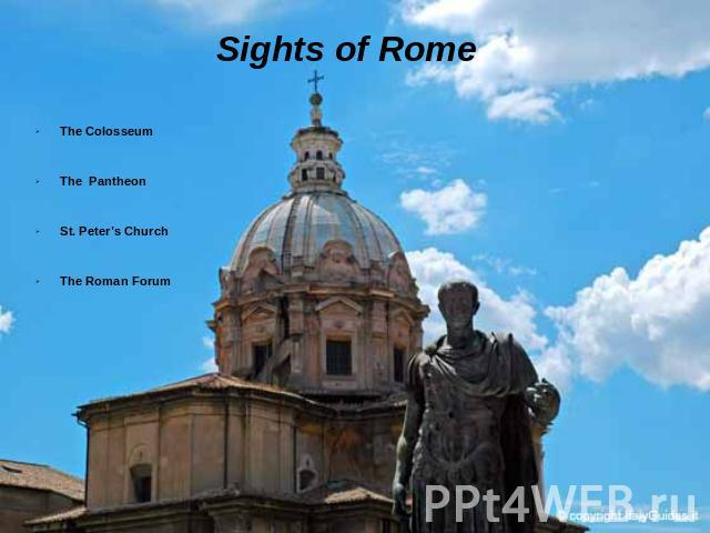 Sights of Rome The Colosseum The Pantheon St. Peter's Church The Roman Forum