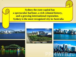 Sydney the state capital has a spectacular harbour, a rich colonial history, and