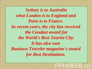 Sydney is to Australia what London is to England and Paris is to France. In rece