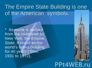 The Empire State Building is one of the American symbols * Its name is derived f