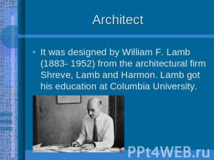 Architect It was designed by William F. Lamb (1883- 1952) from the architectural