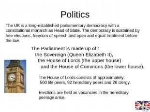 Politics The UK is a long-established parliamentary democracy with a constitutio