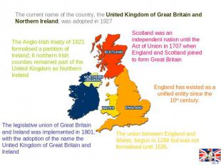 The current name of the country, the United Kingdom of Great Britain and Norther