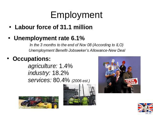 EmploymentLabour force of 31.1 million Occupations: agriculture: 1.4% industry: 18.2% services: 80.4% (2006 est.)