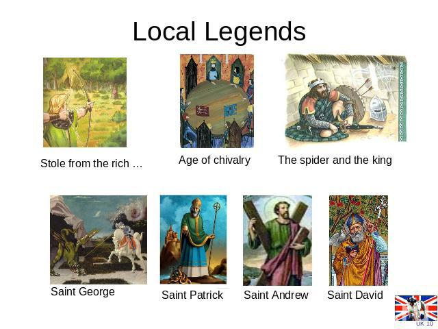 Local Legends Stole from the rich … Age of chivalry The spider and the king Saint George Saint Patrick Saint Andrew Saint David