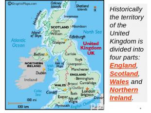 Historically the territory of the United Kingdom is divided into four parts: Eng