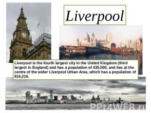 Liverpool Liverpool is the fourth largest city in the United Kingdom (third larg