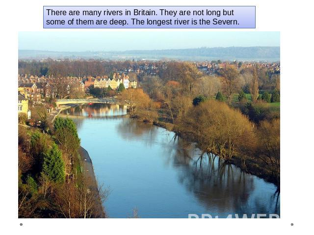 There are many rivers in Britain. They are not long but some of them are deep. The longest river is the Severn.