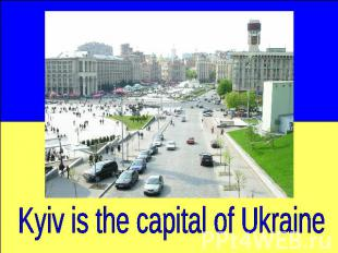 Kyiv is the capital of Ukraine