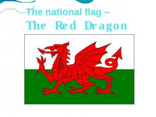 The national flag – The Red Dragon