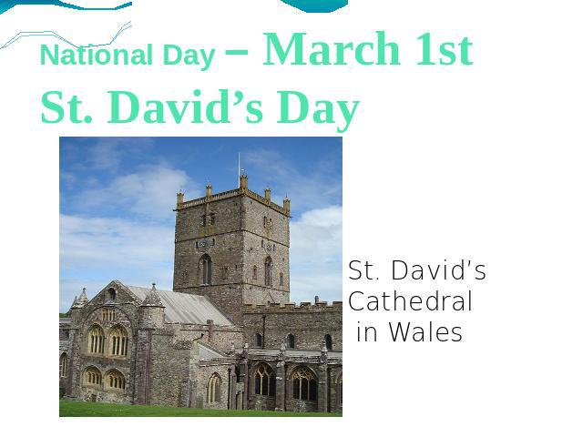 National Day – March 1stSt. David's Day St. David's Cathedral in Wales