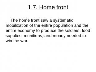 1.7. Home front The home front saw a systematic mobilization of the entire popul