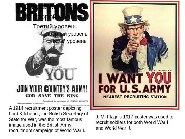 A 1914 recruitment poster depicting Lord Kitchener, the British Secretary of State for War, was the most famous image used in the British Army recruitment campaign of World War I. J. M. Flagg's 1917 poster was used to recruit soldiers for both World…