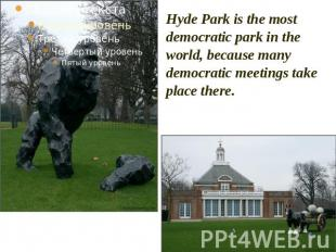 Hyde Park is the most democratic park in the world, because many democratic meet