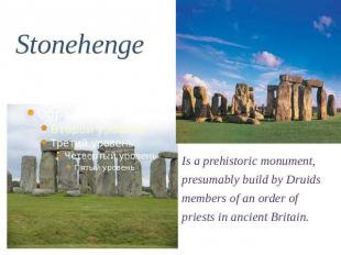 Stonehenge Is a prehistoric monument, presumably build by Druids members of an o