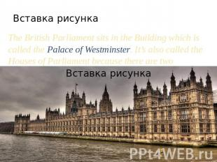 The British Parliament sits in the Building which is called the Palace of Westmi