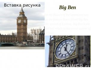Big Ben On the Houses of Parlament one can see the famous Tower Clock Big Ben. T