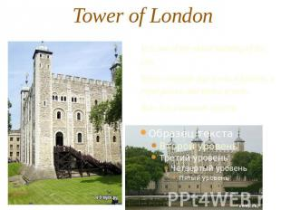 Tower of London It is one of the oldest building of the city.Many centuries ago