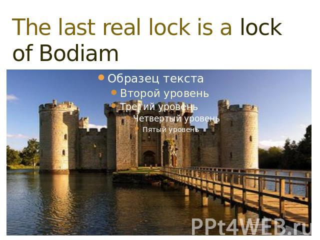 The last real lock is a lock of BodiamThis lock stands near the river Roter in Sassex