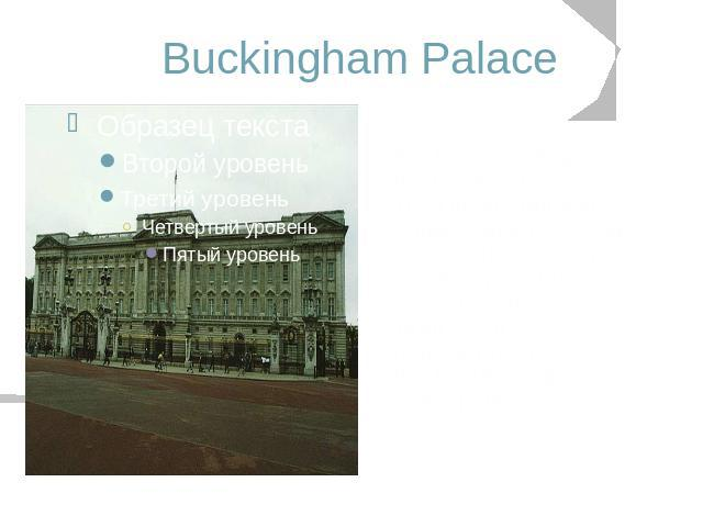 Buckingham Palace Buckingham Palace is the London home of The Queen and Prince Philip. Queen Victoria was the first monarch to take up residence here after the architect John Nash transformed it from Buckingham House into a palace