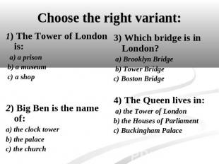 Choose the right variant: 1) The Tower of London is: a) a prison b) a museum c)