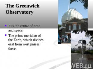 The Greenwich Observatory It is the centre of time and space.The prime meridian