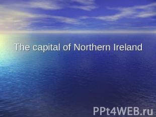 The capital of Northern Ireland