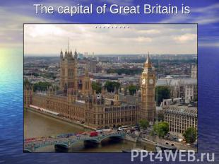 The capital of Great Britain is ………