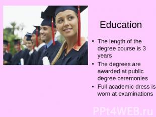 Education The length of the degree course is 3 yearsThe degrees are awarded at p