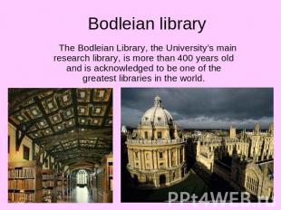 Bodleian library The Bodleian Library, the University's main research library, i