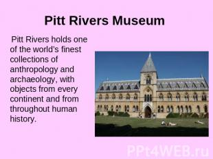 Pitt Rivers Museum Pitt Rivers holds one of the world's finest collections of an