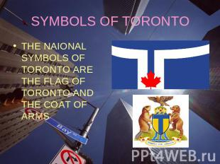 SYMBOLS OF TORONTOTHE NAIONAL SYMBOLS OF TORONTO ARE THE FLAG OF TORONTO AND THE