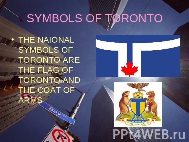 SYMBOLS OF TORONTOTHE NAIONAL SYMBOLS OF TORONTO ARE THE FLAG OF TORONTO AND THE COAT OF ARMS