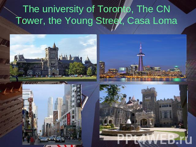 The university of Toronto, The CN Tower, the Young Street, Casa Loma