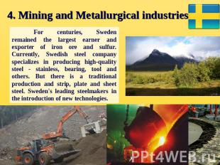 4. Mining and Metallurgical industries. For centuries, Sweden remained the large