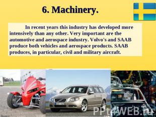 6. Machinery. In recent years this industry has developed more intensively than