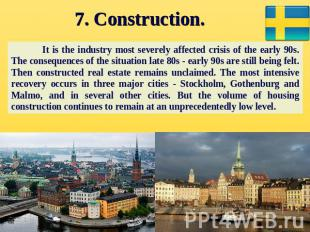 7. Construction. It is the industry most severely affected crisis of the early 9