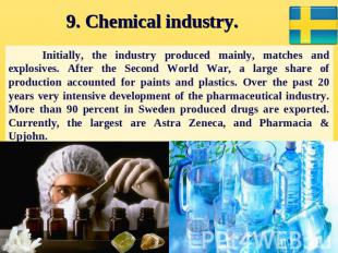 9. Chemical industry. Initially, the industry produced mainly, matches and explo
