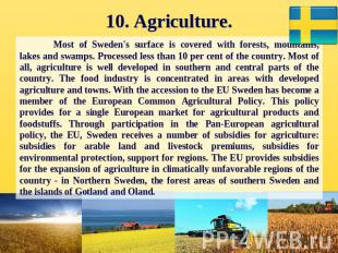 10. Agriculture. Most of Sweden's surface is covered with forests, mountains, la