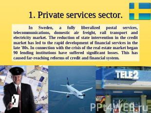 1. Private services sector. In Sweden, a fully liberalized postal services, tele