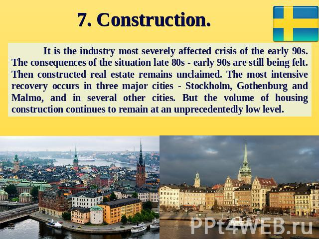 7. Construction. It is the industry most severely affected crisis of the early 90s. The consequences of the situation late 80s - early 90s are still being felt. Then constructed real estate remains unclaimed. The most intensive recovery occurs in th…